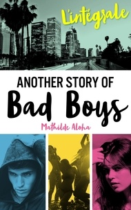 Mathilde Aloha - L'Intégrale de la série Another Story of Bad Boys.