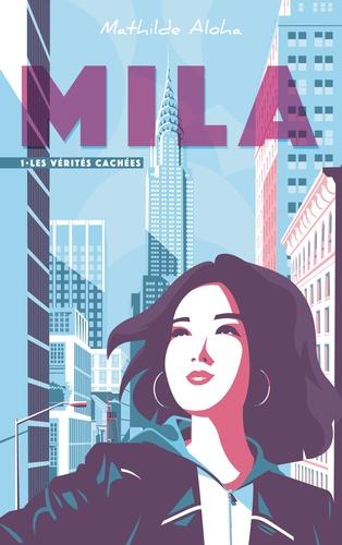 Mila - Tome 1 - Les vérités cachées. D'apparences en révélations, jusqu'où la suivra-t-il ?