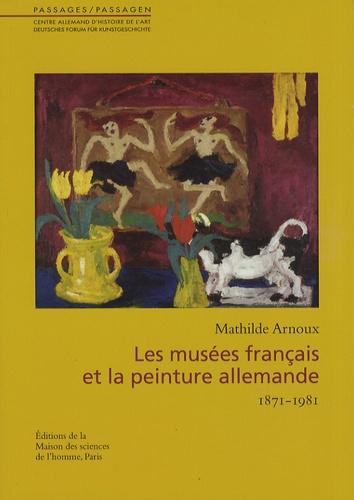 Mathilde Arnoux - Les musées français et la peinture allemande - 1871-1981.