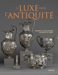 Mathilde Avisseau-Broustet et Cécile Colonna - Le luxe dans l'Antiquité - Trésors de la Bibliothèque nationale de France.