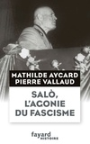 Mathilde Aycard et Pierre Vallaud - Salo, l'agonie du fascisme.