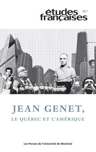 Mathilde Barraband et Hervé Guay - Etudes françaises  : Études françaises. Vol. 51 No. 1,  2015 - Jean Genet, le Québec et l'Amérique.