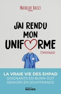 Livres électroniques Bibliothèques en ligne Livres gratuits J'ai rendu mon uniforme  - Une infirmière en EHPAD témoigne par Mathilde Basset