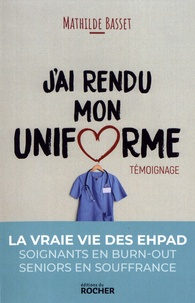 Ebooks gratuits téléchargement epub J'ai rendu mon uniforme  - Une infirmière en EHPAD témoigne par Mathilde Basset