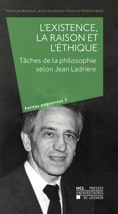 Mathilde Bataillé et Jean Leclercq - L'existence, la raison et l'éthique - Tâches de la philosophie selon Jean Ladrière.