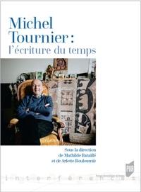 Mathilde Bataillé - Michel Tournier : l'écriture du temps.