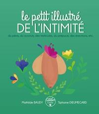 Mathilde Baudy et Tiphaine Dieumegard - Le petit illustré de l'intimité du pénis, des testicules, du scrotum, du prépuce, des érections, etc..