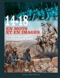 Mathilde Benoistel et Laëtitia Desserrières - 14-18 en mots et en images - Ecrivains et illustrateurs racontent la Grande Guerre.