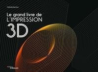 Mathilde Berchon - Le grand livre de l'impression 3D.