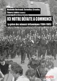 Mathilde Bertrand et Cornelius Crowley - Ici notre défaite a commencé - La grève des mineurs britanniques (1984-1985).