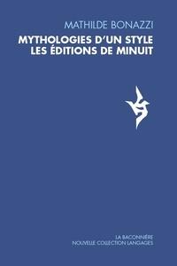 Mathilde Bonazzi - Mythologies d'un style - Les Editions de Minuit.