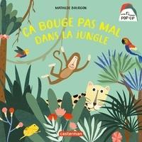 Mathilde Bourgon - Mes premiers livres pop-up  : Ça bouge pas mal dans la jungle.