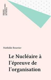 Mathilde Bourrier - Le nucléaire à l'épreuve de l'organisation.