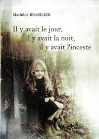 Mathilde Brasilier - Il y avait le jour, il y avait la nuit, il y avait l'inceste.