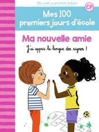 Mathilde Bréchet et Amandine Laprun - Mes 100 premiers jours d'école Tome 11 : Ma nouvelle amie - J'ai appris la langue des signes!.