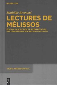 Mathilde Brémond - Lectures de Mélissos - Edition, traduction et interprétation des témoignages sur Mélissos de Samos.