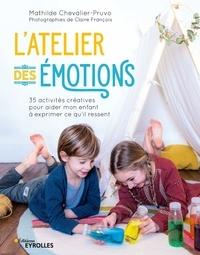Mathilde Chevalier-Pruvo - L'atelier des émotions - 35 activités créatives pour aider mon enfant à exprimer ce qu'il ressent.