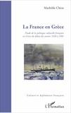 Mathilde Chèze - La France en Grèce - Etude de la politique culturelle française en Grèce du début des années 1930 à 1981.