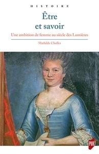 Mathilde Chollet - Etre et savoir - Une ambition de femme au siècle des Lumières.