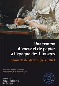 Mathilde Chollet et Huguette Krief - Une femme d'encre et de papier à l'époque des lumières - Henriette de Marans (1719-1784).
