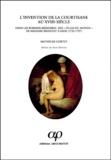 """Mathilde Cortey - L'invention de la courtisane au XVIIIème siècle dans les romans-mémoires des """"Filles du monde"""" de madame Meheust à Sade (1732-1797)."""