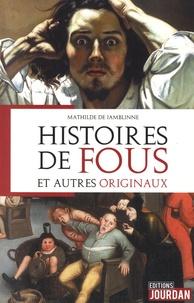 Mathilde de Jamblinne - Histoires de fous et autres originaux.