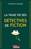 Mathilde de Jamblinne - La vraie vie des détectives de fiction.