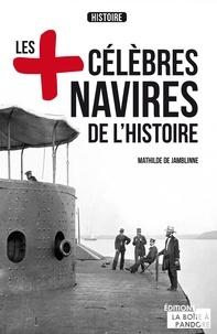 Mathilde de Jamblinne - Les plus célèbres navires de l'Histoire - Essai historique.