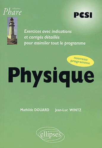 Mathilde Douard et Jean-Luc Wintz - Physique PCSI - Exercices corrigés.