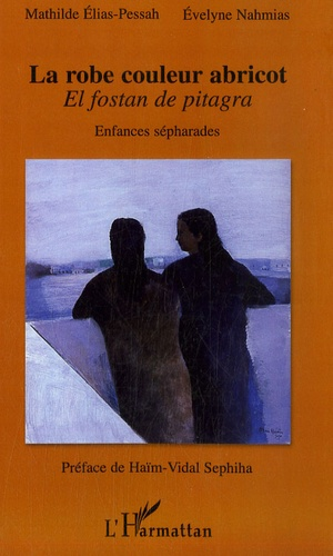 Mathilde Elias-Pessah et Evelyne Nahmias - La robe couleur abricot - Enfances sépharades.