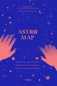 Mathilde Fachan et Clémence Gouy - Astro Map - Dessine ta carte du ciel, découvre ton potentiel, écris ta propre histoire.