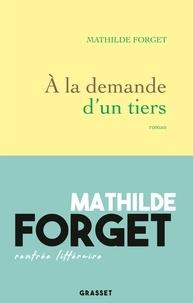 Mathilde Forget - À la demande d'un tiers - premier roman.