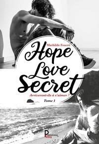 Mathilde Foucré - Hope, Love, Secret... - Tome 1, Arriveront-ils à s'aimer ?.