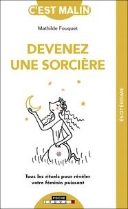 Mathilde Fouquet - Devenez une sorcière - Tous les rituels pour révéler votre féminin puissant.