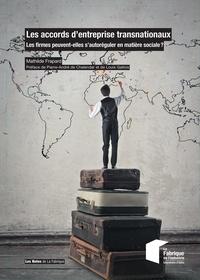 Mathilde Frapard - Les accords d'entreprise transnationaux - Les firmes peuvent-elles s'autoréguler en matière sociale ?.