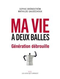 Mathilde Gaudechoux et Sophie Brändström - Ma vie à deux balles - Génération débrouille.