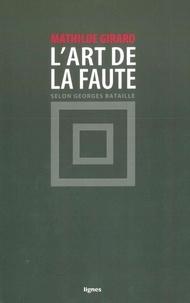 Mathilde Girard - L'art de la faute - Selon Georges Bataille.