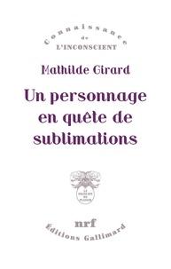 Mathilde Girard - Un personnage en quête de sublimations.