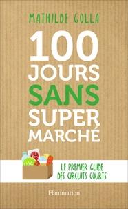 Mathilde Golla - 100 jours sans supermarché - Le guide des circuits courts.