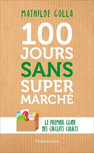 100 jours sans supermarché. Le guide des circuits courts