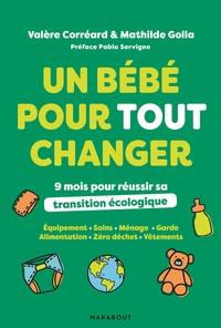 Mathilde Golla et Valère Correard - Un bébé pour tout changer - 9 mois pour réussir sa transition écologique.