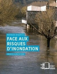 Mathilde Gralepois - Face aux risques d'inondation - Entre prévention et négociation.