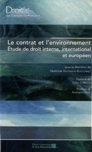 Mathilde Hautereau-Boutonnet - Le contrat et l'environnement - Etude de droit interne, international et européen.