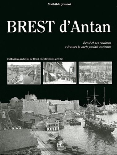 Mathilde Jounot - Brest d'Antan - Brest et ses environs à travers la carte postale ancienne.