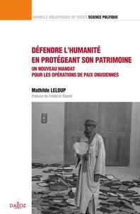 Mathilde Leloup - Défendre l'humanité en protégeant son patrimoine - Un nouveau mandat pour les opérations de paix onusiennes.