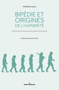 Mathilde Lequin - Bipédie et origines de l'humanité - Philosophie et histoire de la paléoanthropologie.