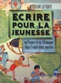 Mathilde Lévêque - Ecrire pour la jeunesse - En France et en Allemagne dans l'entre-deux-guerres.