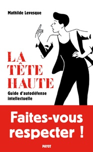 La tête haute- Guide d'autodéfense intellectuelle - Mathilde Levesque |