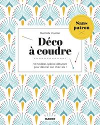 Mathilde Lhuillier - Déco à coudre - 13 modèles spécial débutant pour décorer son chez-soi !.