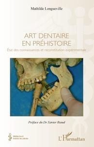 Mathilde Longueville - Art dentaire en préhistoire - Etat des connaissances et reconstitution expérimentale.